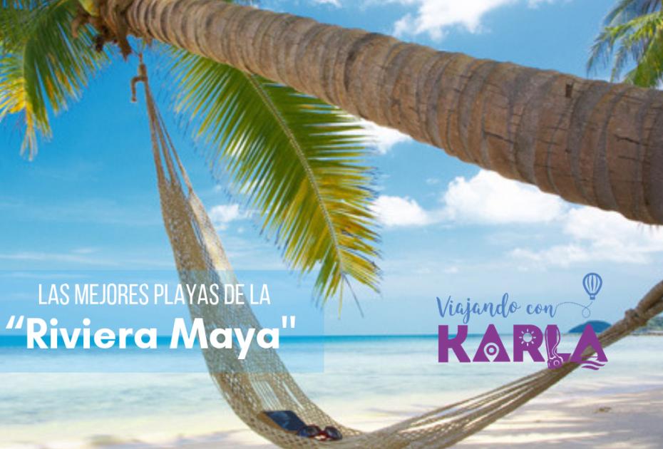 Las Mejores Playas De La Riviera Maya Viajando Con Karla